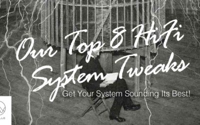Top 8 HiFi System Tweaks To Get Your System Sounding Its Best!