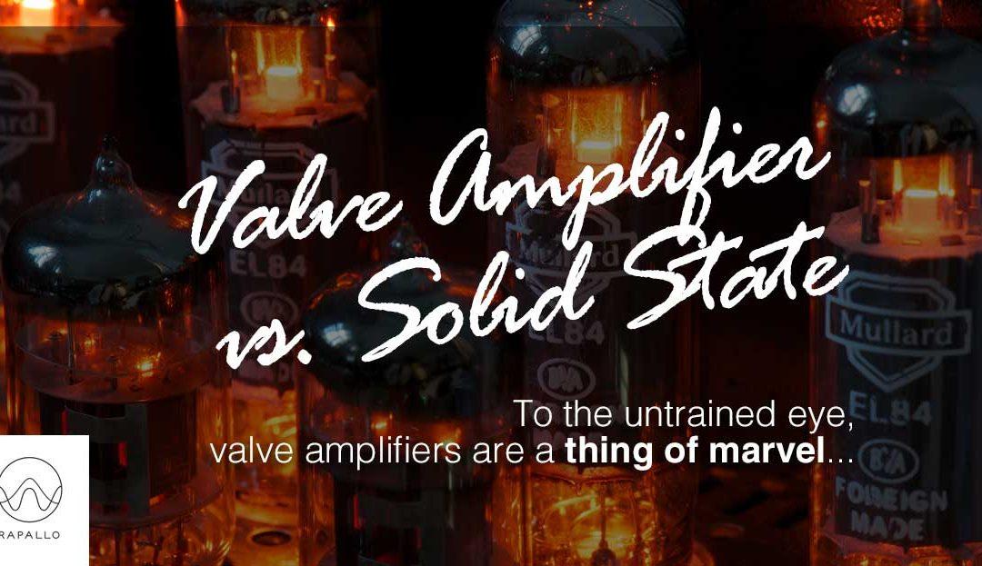 Valve Amplifier vs Sold State (Transistor)