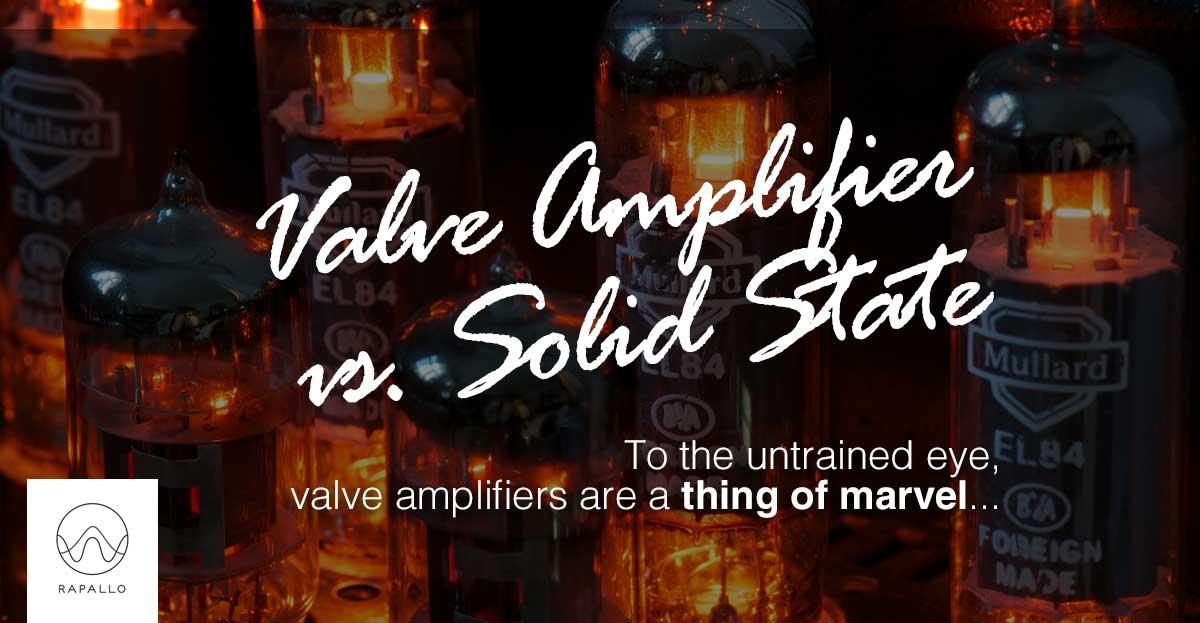 Rapallo   Valve Amplifier vs Sold State
